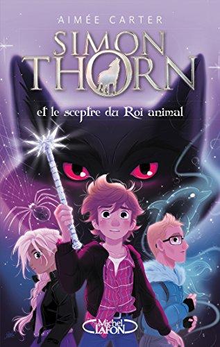 Aimee Carter - Simon Thorn - Tome 1. Et le sceptre du Roi animal (2018) sur Bookys
