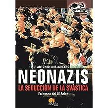 Neonazis. La Seducción de la Svástica: En busca del IV Reich (Versión sin solapas) (Investigación Abierta)