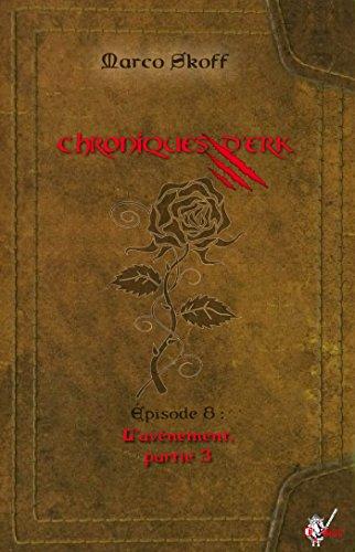 Chroniques d'Erk, pisode 8: L'avnement, partie 3