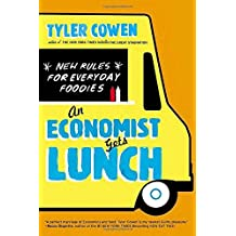 An Economist Gets Lunch: New Rules for Everyday Foodies by Tyler Cowen (2013-02-26)