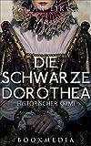 Die schwarze Dorothea: Historischer Krimi von Jan Eik