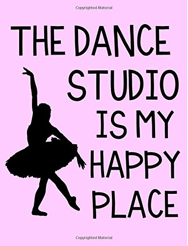 The Dance Studio Is My Happy Place Wide Ruled Notebook por Dance Always Books
