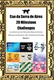 Cao da Serra de Aires 20 Milestone Challenges Cao da Serra de Aires Memorable Moments.Includes Milestones for Memories, Gifts, Socialization & Trainin