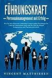 FÜHRUNGSKRAFT - Personalmanagement mit Erfolg: Wie Sie mit effektivem...