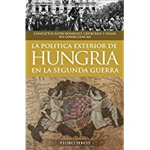 LA POLÍTICA  EXTERIOR DE  HUNGRÍA EN LA  SEGUNDA GUERRA: CONFLICTOS ENTRE ROOSEVELT, CHURCHILL Y STALIN. SUS CONSECUENCIAS