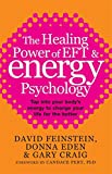 The Healing Power Of EFT and Energy Psychology: Tap into your body's energy to change your life for the better