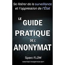 Le Guide Pratique de l'Anonymat: Se libérer de la surveillance et l'oppression de l'État (Hacking the planet t. 4) (French Edition)