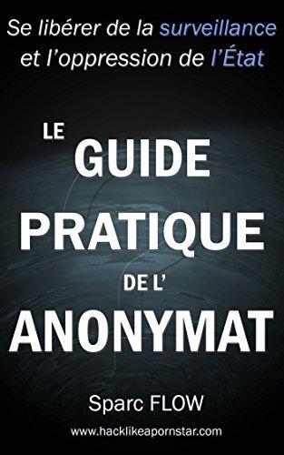Le Guide Pratique de l'Anonymat: Se ...