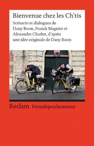 Original Ch (Bienvenue chez les Ch'tis: Scénario et dialogues de Dany Boon, Franck Magnier et Alexandre Charlot, d'après une idée originale de Dany Boon (Fremdsprachentexte) (Reclams Universal-Bibliothek))