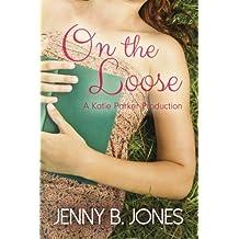 On the Loose (A Katie Parker Production) (Volume 2) by Jenny B. Jones (2014-06-22)
