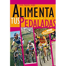 Alimenta tus Pedaladas - Alimentación para Ciclismo: Nutrición y Dietas para el Entrenamiento Ciclista