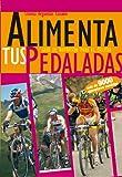 Image de Alimenta tus Pedaladas - Alimentación para Ciclismo: Nutrición y Dietas para el Entrenamiento Ciclista
