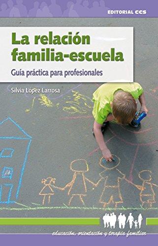 La relación familia-escuela (Educacion, orientacion y terapia familiar nº 13) por Silvia López Larrosa