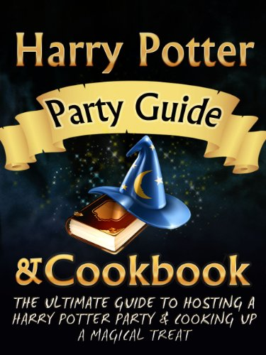 Harry Potter Party Guide & Cookbook: An Unofficial Harry Potter Party Book With Magic Treats, Recipes, Potions, Spells, Games, Cookbook & More. Everything You Need For The Perfect Harry Potter Party.