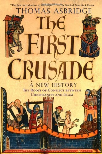 The First Crusade: A New History: The Roots of Conflict Between Christianity and Islam por Thomas Asbridge