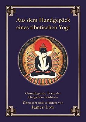 Aus dem Handgepäck eines tibetischen Yogi: Grundlegende Texte der Dzogchen-Tradition (Klassiker wiederaufgelegt)