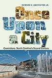 Once Upon a City: Greensboro, North Carolina's Second Century by Howard E. Covington Jr. (2014-05-01)