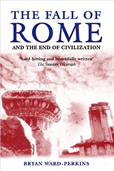 The Fall of Rome: And the End of Civilization par [Ward-Perkins, Bryan]