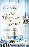 Mein Herz ist eine Insel: Roman von Anne Sanders