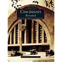 Cincinnati Revealed: A Photographic Heritage of the Queen City (Images of America) (English Edition)