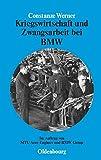 Kriegswirtschaft und Zwangsarbeit bei BMW: Im Auftrag von MTU Aero Engines und BMW Group (Perspektiven, Band 1) - Constanze Werner