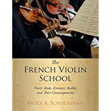 The French Violin School: Viotti, Rode, Kreutzer, Baillot and Their Contemporaries (English Edition)