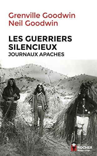 Les Guerriers silencieux: Journaux apaches par Neil Goodwin
