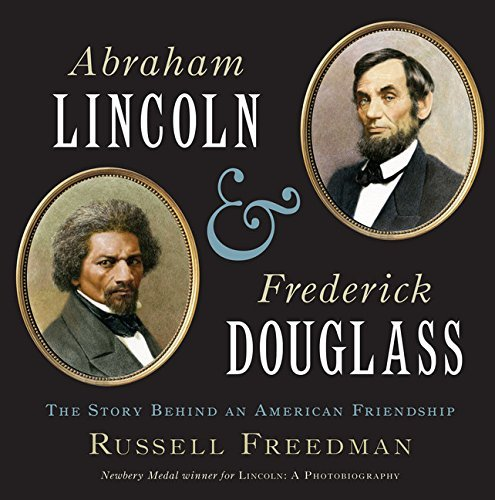Abraham Lincoln and Frederick Douglass: The Story Behind an American Friendship by Russell Freedman (2012-06-19)
