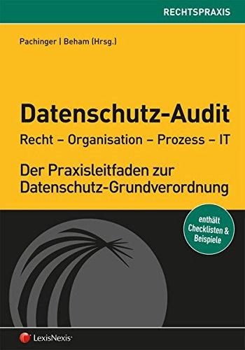 Datenschutz-Audit: Recht - Organisation - Prozess - IT (Rechtspraxis)