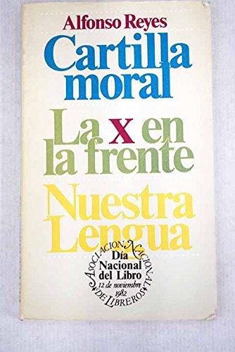 Cartilla moral ; La x en la frente ; Nuestra Lengua