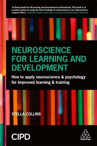 Neuroscience for Learning and Development: How to Apply Neuroscience and Psychology for Improved Learning and Training por Stella Collins