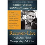 [(Recover to live: Kick Any Habit, Manage Any Addiction: Your Self-Treatment Guide to Alcohol, Drugs, Eating Disorders, Gambling, Hoarding, Smoking, Sex and Porn)] [Author: Christopher Kennedy Lawford] published on (January, 2014)