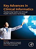 Key Advances in Clinical Informatics: Transforming Health Care through Health Information Technology provides a state-of-the-art overview of the most current subjects in clinical informatics. Leading international authorities write short, accessible,...