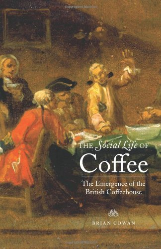 The Social Life of Coffee: The Emergence of the British Coffeehouse by Brian Cowan (2005-11-11)
