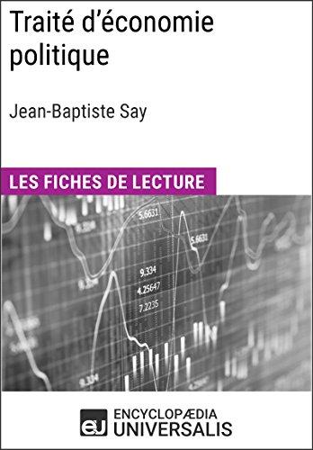 Traité d'économie politique de Jean-Baptiste Say: Les Fiches de lecture d'Universalis par Encyclopaedia Universalis