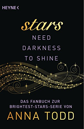 Stars need Darkness to Shine: Das Fanbuch zur Brightest-Stars-Serie von Anna Todd