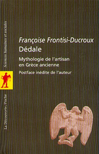 Dédale : Mythologie de l'artisan en Grèce ancienne par Francoise Frontisi-Ducroux