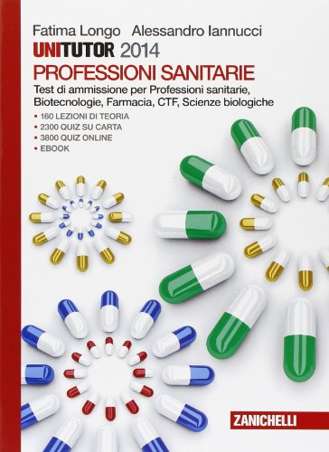 Unitutor professioni sanitarie 2014. Test di ammissione per professioni sanitarie, biotecnologie, farmacia, CTF, scienze biologiche. Con e-book