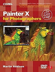 Painter X for Photographers: Creating Painterly Images Step by Step by Martin Addison (2007-06-14)