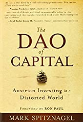 The Dao of Capital: Austrian Investing in a Distorted World by Ron Paul (Foreword), Mark Spitznagel (11-Oct-2013) Hardcover