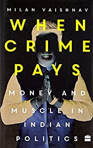When Crime Pays: Money and Muscle in Indian Politics