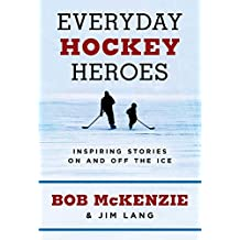 Everyday Hockey Heroes: Inspiring Stories On and Off the Ice (English Edition)