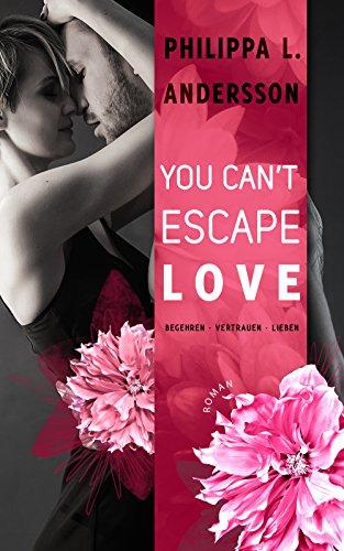 You Can't Escape Love - Begehren . Vertrauen . Lieben von [Andersson, Philippa L.]