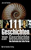 111 Geschichten zur Geschichte: Von Nofretete bis Evita Peron - Jan von Flocken