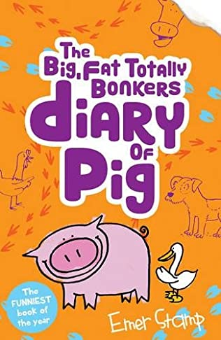 book cover of   The (Big, Fat, Totally Bonkers) Diary of Pig