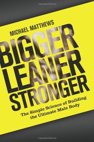 Matthews, Michael [ Bigger Leaner Stronger: The Simple Science of Building the Ultimate Male Body ] [ BIGGER LEANER STRONGER: THE SIMPLE SCIENCE OF BUILDING THE ULTIMATE MA par Michael Matthews