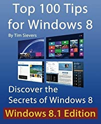 Top 100 Tips for Windows 8: Discover the Secrets of Windows 8 by Tim Sievers (2012-10-23)