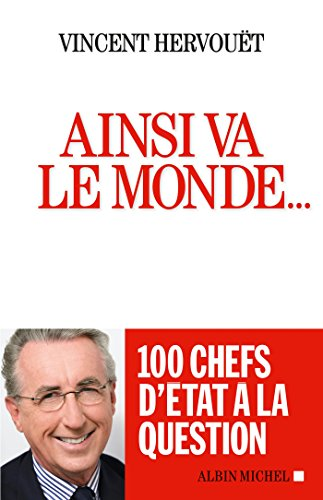 Ainsi va le monde... : 100 chefs d'Etats à la question