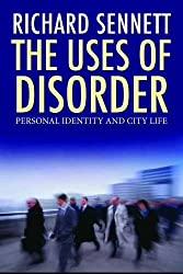 The Uses of Disorder: Personal Identity and City Life by R Sennett (2008-09-19)