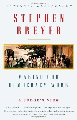 making-our-democracy-work-a-judges-view-by-stephen-breyer-2011-09-13
